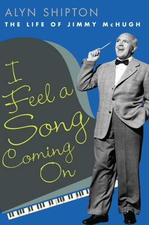 I Feel a Song Coming On: The Life of Jimmy McHugh
