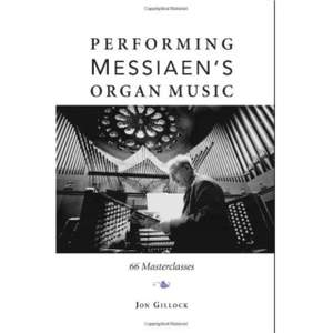 Performing Messiaen's Organ Music: 66 Masterclasses