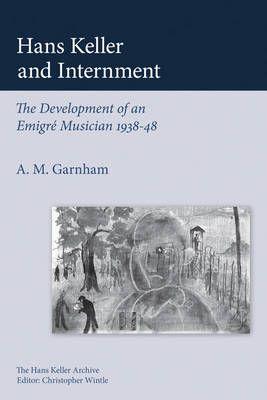 Hans Keller and Internment - The Development of an Emigre Musician