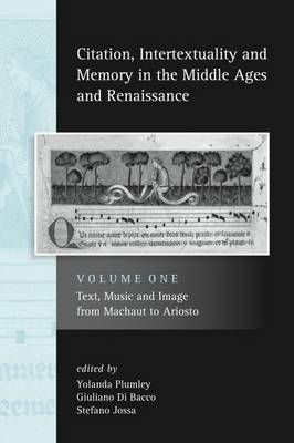 Citation, Intertextuality and Memory in the Middle Ages and Renaissance volume 1: Text, Music and Image from Machaut to Ariosto