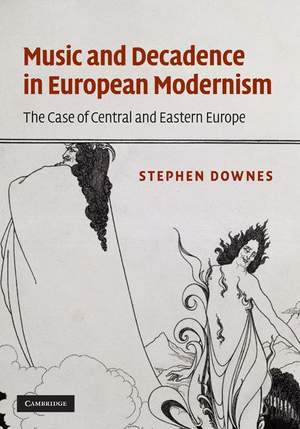 Music and Decadence in European Modernism