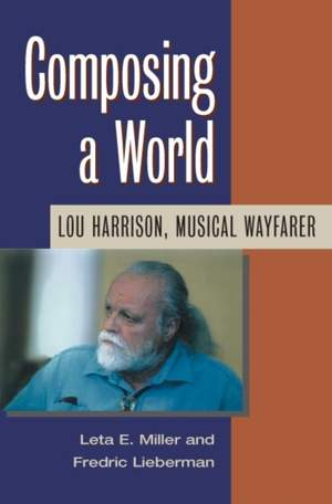 Composing a World: Lou Harrison, Musical Wayfarer