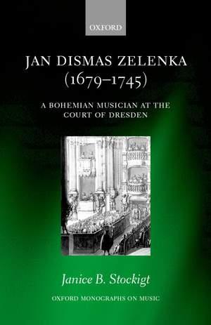 Jan Dismas Zelenka (1679-1745): A Bohemian Musician at the Court of Dresden