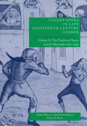 Italian Opera in Late Eighteenth-Century London: Volume 2: The Pantheon Opera and its Aftermath 1789-1795
