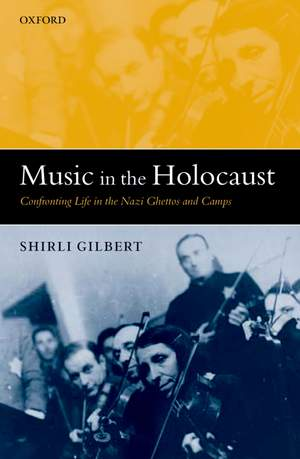Music in the Holocaust: Confronting Life in the Nazi Ghettos and Camps