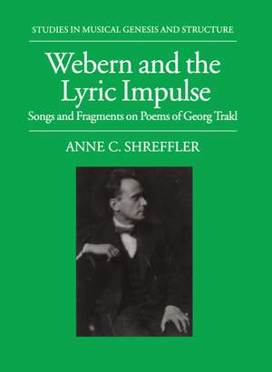Webern and the Lyric Impulse: Songs and Fragments on Poems of Georg Trakl