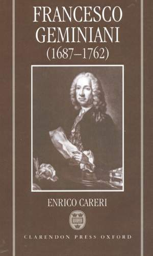 Francesco Geminiani (1687-1762): Part 1: Life and Works; Part 2: Thematic Catalogue