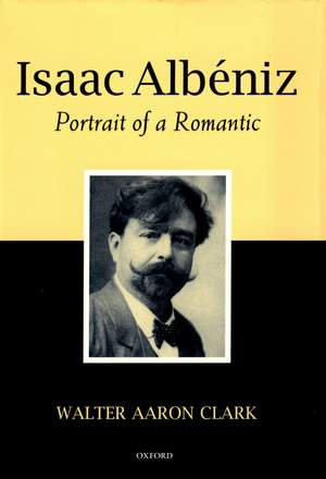 Isaac Albeniz: Portrait of a Romantic