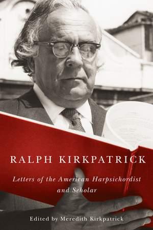 Ralph Kirkpatrick - Letters of the American Harpsichordist and Scholar