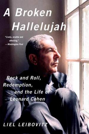 Broken Hallelujah - Rock and Roll, Redemption, and the Life of Leonard Cohen, A