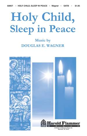 Douglas E. Wagner: Holy Child, Sleep in Peace