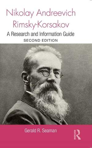 Nikolay Andreevich Rimsky-Korsakov: A Research and Information Guide