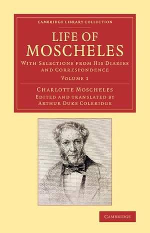 Life of Moscheles Volume 1