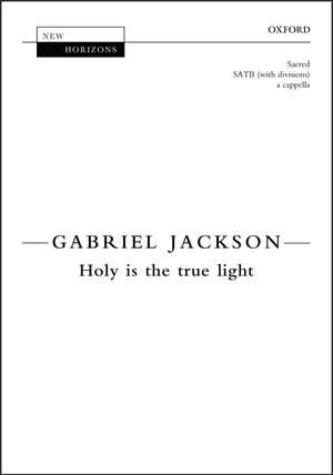 Jackson, Gabriel: Holy is the true light