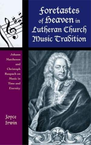 Foretastes of Heaven in Lutheran Church Music Tradition: Johann Mattheson and Christoph Raupach on Music in Time and Eternity