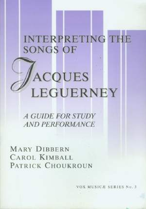 Interpreting the Songs of Jacques Leguerney - A Guide for Study and Performance