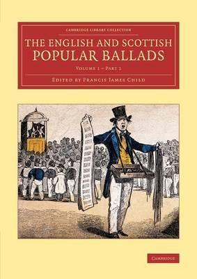 The English and Scottish Popular Ballads: Volume 1 Part 1