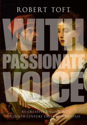 With Passionate Voice: Re-Creative Singing in 16th-Century England and Italy