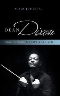 Dean Dixon: Negro at Home, Maestro Abroad