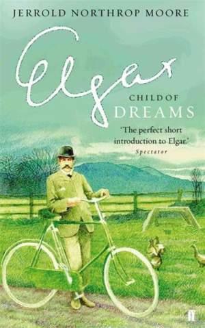 Elgar: Child of Dreams