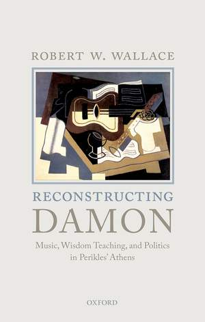 Reconstructing Damon: Music, Wisdom Teaching, and Politics in Perikles' Athens