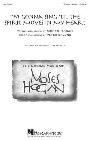 Moses Hogan: I'm Gonna Sing 'Til the Spirit Moves in My Heart
