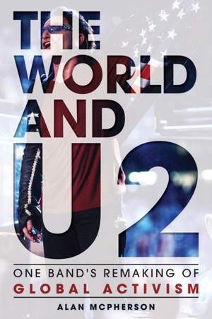 The World and U2: One Band's Remaking of Global Activism