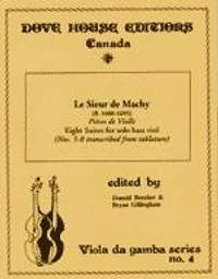Le Sieur De Machy: Suites 1-8 From Pieces De Viole 1685