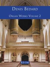 Denis Bédard: Organ Works Volume 2