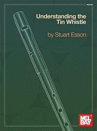 Stuart Esson: Understanding The Tin Whistle