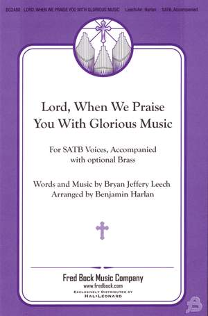 Bryan Jeffery Leech: Lord, When We Praise You With Glorious Music