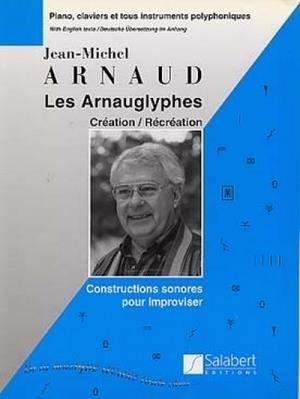 Jean-Michel Arnaud: Les Arnauglyphes Création / Récréation