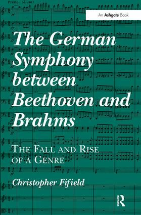 The German Symphony between Beethoven and Brahms: The Fall and Rise of a Genre