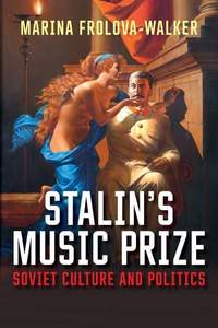 Stalin's Music Prize: Soviet Culture and Politics