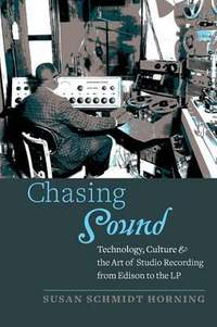 Chasing Sound: Technology, Culture, and the Art of Studio Recording from Edison to the LP