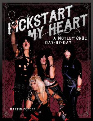 Kickstart My Heart: A Motley Crew Day-by-Day