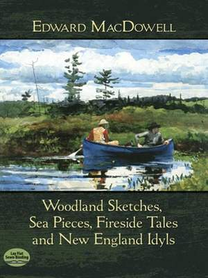 Edward MacDowell: Woodland Sketches, Sea Pieces, Fireside Tales