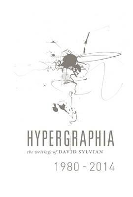 Hypergraphia: The Writings of David Sylvian 1980-2014