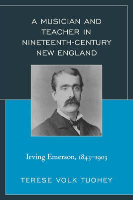A Musician and Teacher in Nineteenth Century New England: Irving Emerson, 1843-1903