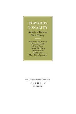 Towards Tonality: Aspects of Baroque Music Theory