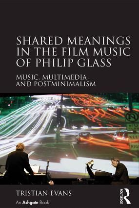 Shared Meanings in the Film Music of Philip Glass: Music, Multimedia and Postminimalism