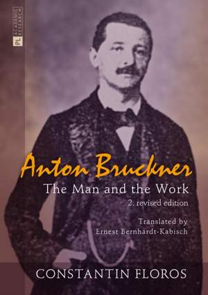 Anton Bruckner: The Man and the Work. 2. revised edition