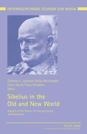 Sibelius in the Old and New World: Aspects of His Music, Its Interpretation, and Reception