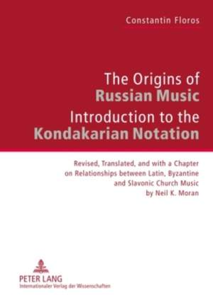 The Origins of Russian Music: Introduction to the Kondakarian Notation. Revised, Translated and with a Chapter on Relationships between Latin, Byzantine and Slavonic Church Music by Neil K. Moran