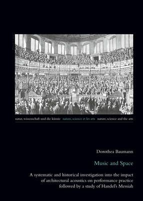 Music and Space: A systematic and historical investigation into the impact of architectural acoustics on performance practice followed by a study of Handel's Messiah