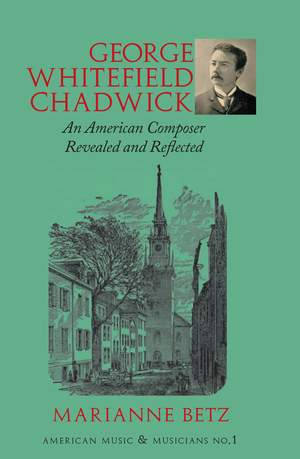 George Whitefield Chadwick - An American Composer Revealed and Reflected Product Image