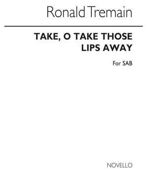 Shakespeare_Ronald Tremain: Take O Take Those Lips Away
