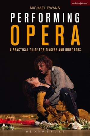 Performing Opera: A Practical Guide for Singers and Directors