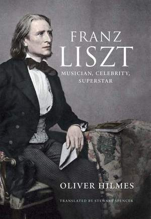 Franz Liszt: Musician, Celebrity, Superstar