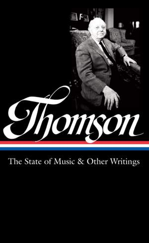 Virgil Thomson: The State Of Music & Other Writings: Library of America #277